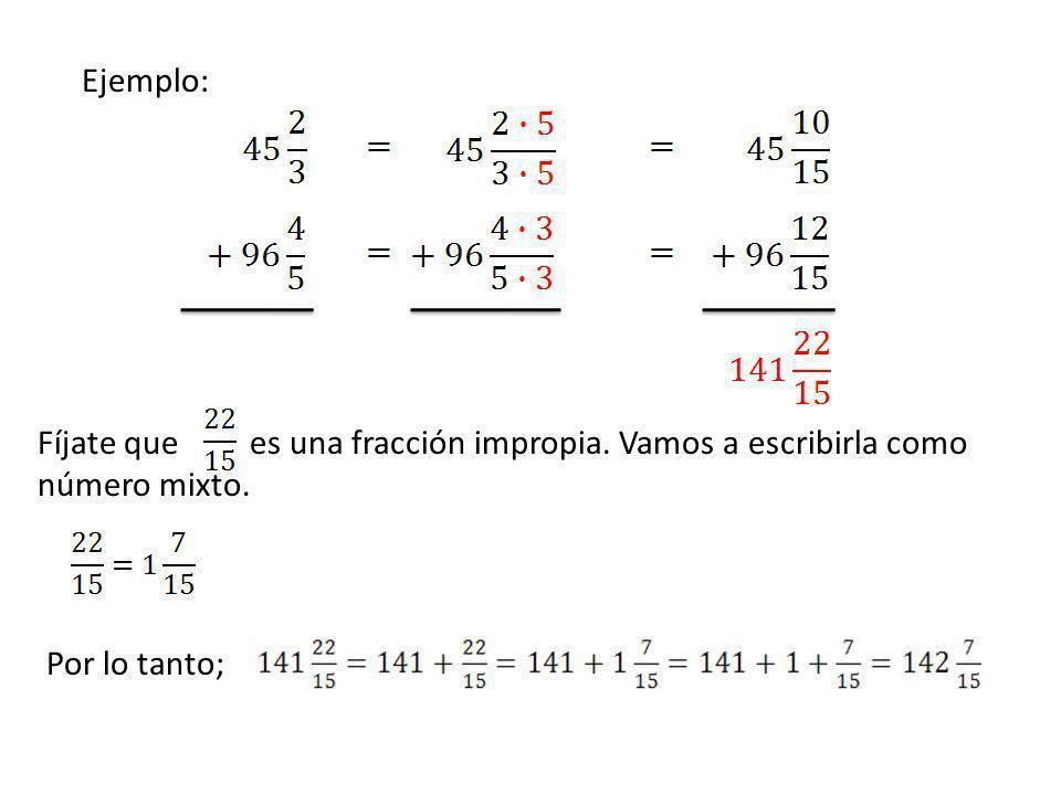 Ejemplo: Fíjate quees una fracción impropia. Vamos a escribirla como número mixto. Por lo tanto;