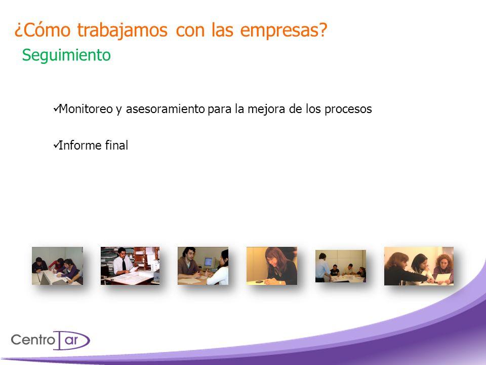 ¿Cómo trabajamos con las empresas? Seguimiento Monitoreo y asesoramiento para la mejora de los procesos Informe final