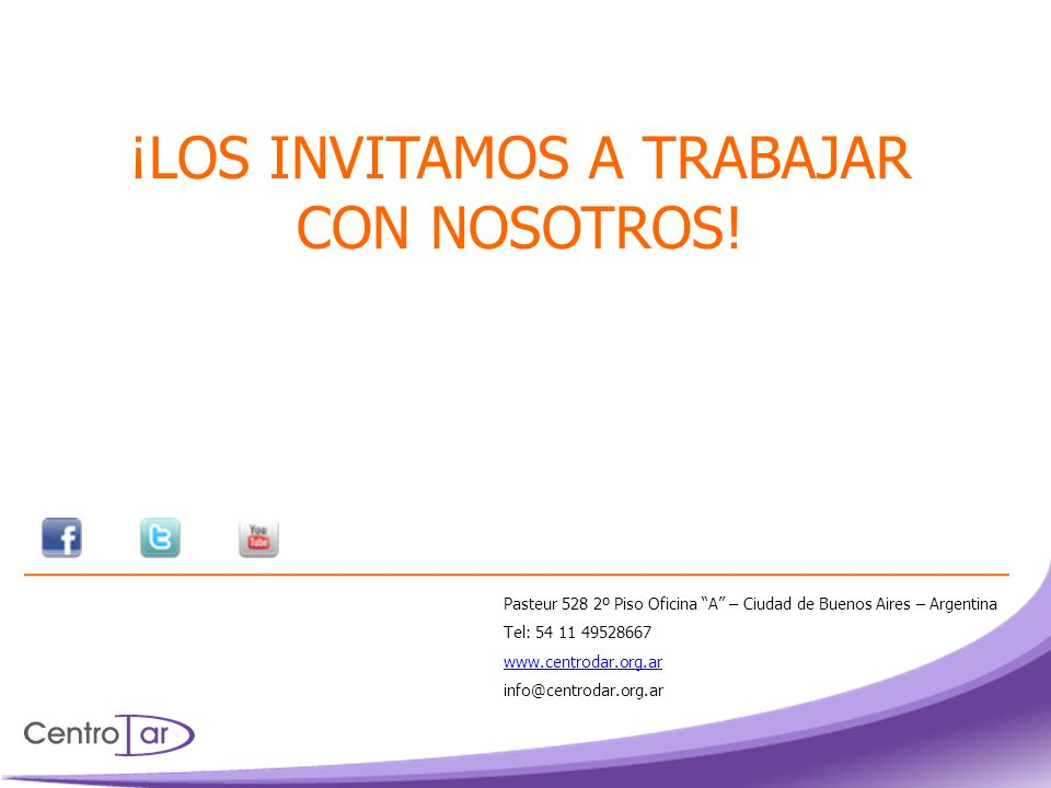 Pasteur 528 2º Piso Oficina A – Ciudad de Buenos Aires – Argentina Tel: 54 11 49528667 www.centrodar.org.ar info@centrodar.org.ar ¡LOS INVITAMOS A TRA