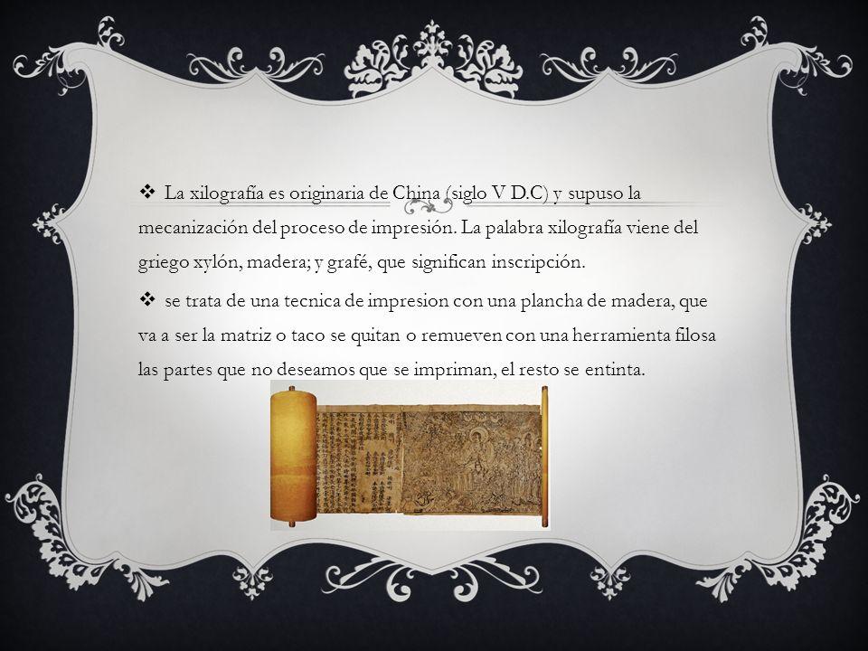 La xilografía es originaria de China (siglo V D.C) y supuso la mecanización del proceso de impresión. La palabra xilografía viene del griego xylón, ma