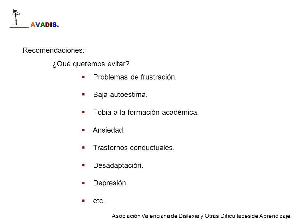 Recomendaciones: ¿Qué queremos evitar? Problemas de frustración. Baja autoestima. Fobia a la formación académica. Ansiedad. Trastornos conductuales. D