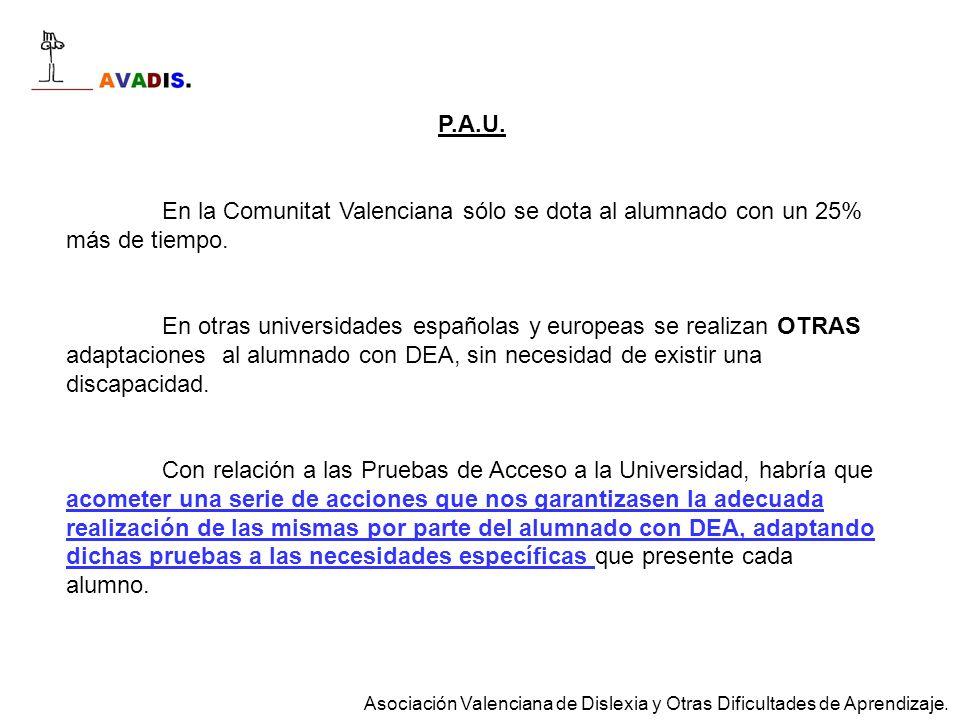 P.A.U. En la Comunitat Valenciana sólo se dota al alumnado con un 25% más de tiempo. En otras universidades españolas y europeas se realizan OTRAS ada