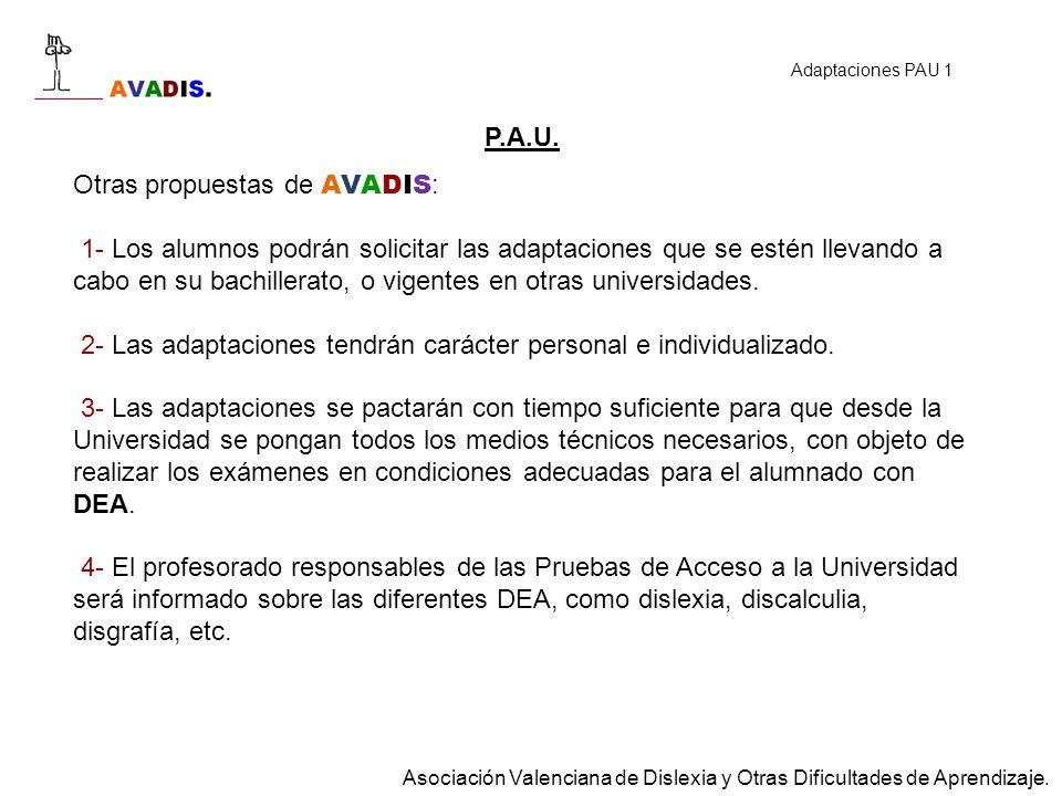 P.A.U. Otras propuestas de AVADIS : 1- Los alumnos podrán solicitar las adaptaciones que se estén llevando a cabo en su bachillerato, o vigentes en ot