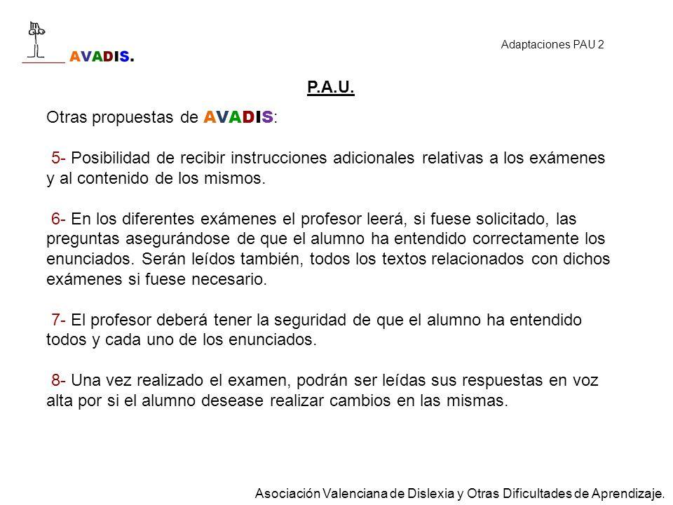 P.A.U. Otras propuestas de AVADIS : 5- Posibilidad de recibir instrucciones adicionales relativas a los exámenes y al contenido de los mismos. 6- En l