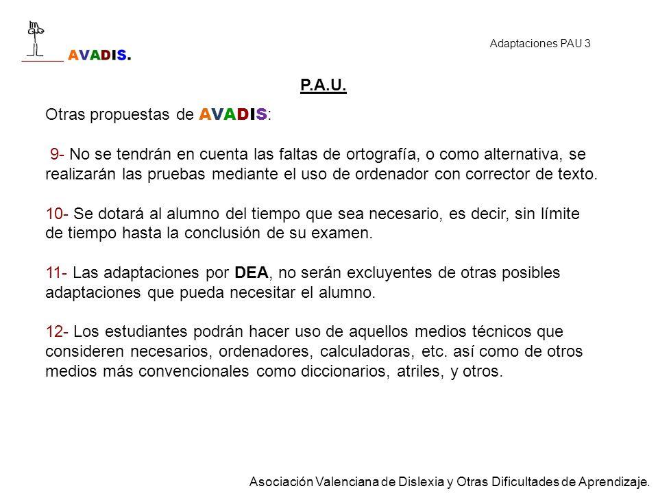 P.A.U. Otras propuestas de AVADIS : 9- No se tendrán en cuenta las faltas de ortografía, o como alternativa, se realizarán las pruebas mediante el uso