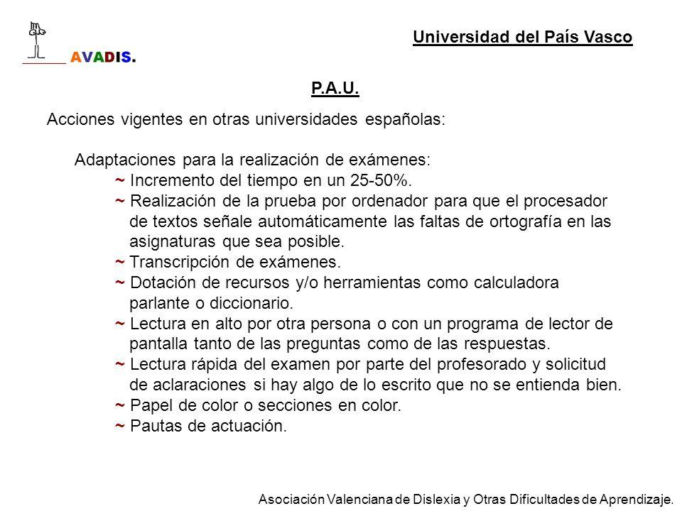 P.A.U. Acciones vigentes en otras universidades españolas: Adaptaciones para la realización de exámenes: ~ Incremento del tiempo en un 25-50%. ~ Reali
