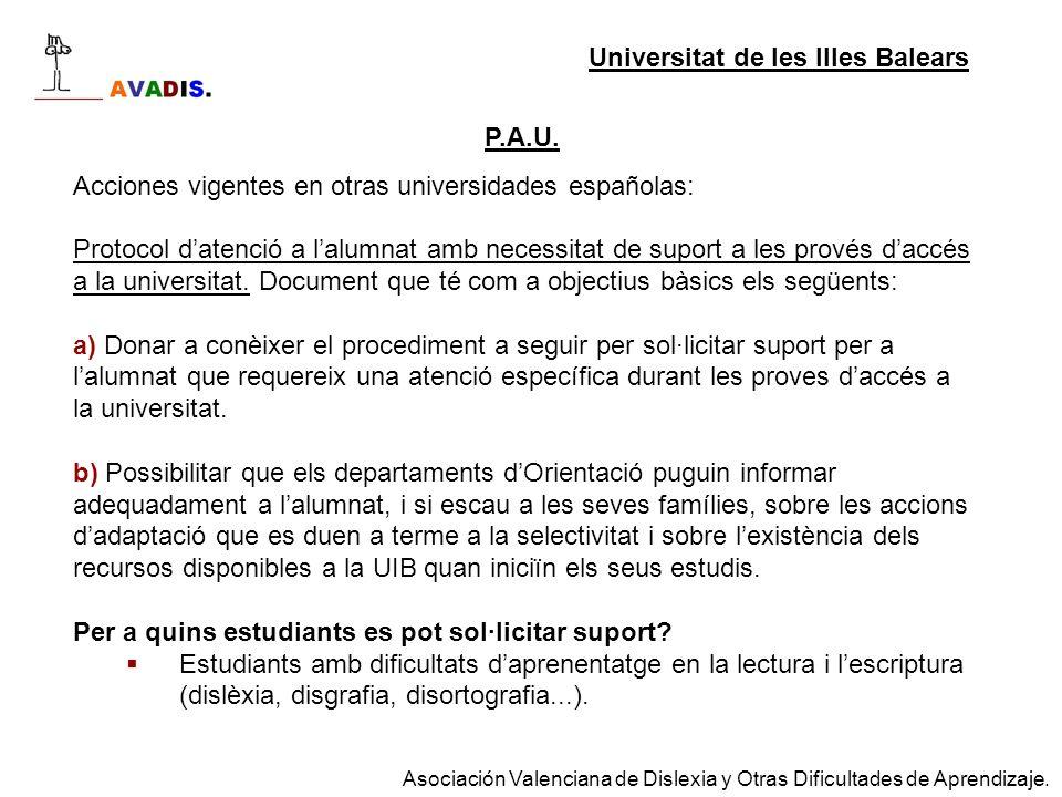 P.A.U. Acciones vigentes en otras universidades españolas: Protocol datenció a lalumnat amb necessitat de suport a les provés daccés a la universitat.