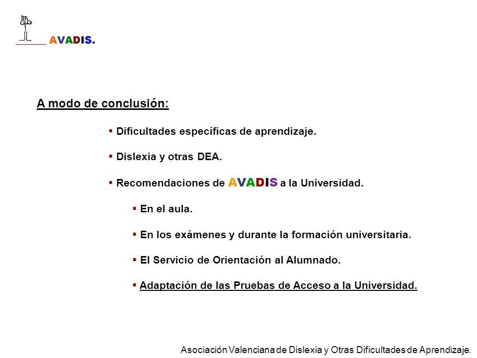 A modo de conclusión: Dificultades específicas de aprendizaje. Dislexia y otras DEA. Recomendaciones de AVADIS a la Universidad. En el aula. En los ex