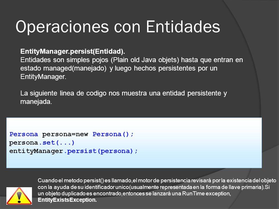 Operaciones con Entidades EntityManager.persist(Entidad). Entidades son simples pojos (Plain old Java objets) hasta que entran en estado managed(manej