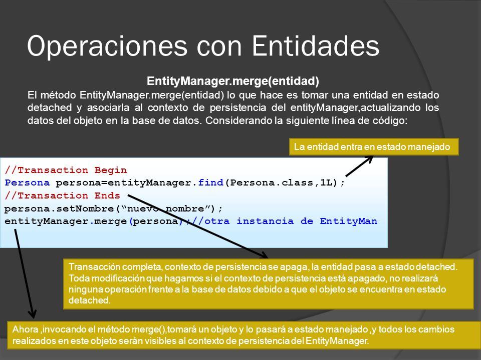 Operaciones con Entidades EntityManager.merge(entidad) El método EntityManager.merge(entidad) lo que hace es tomar una entidad en estado detached y as