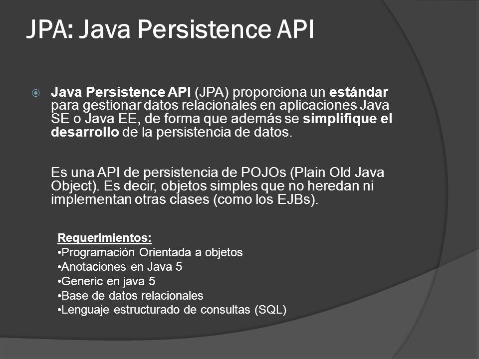 JPA: Java Persistence API Java Persistence API (JPA) proporciona un estándar para gestionar datos relacionales en aplicaciones Java SE o Java EE, de f