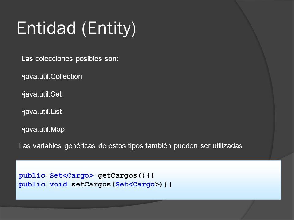Entidad (Entity) Las colecciones posibles son: java.util.Collection java.util.Set java.util.List java.util.Map Las variables genéricas de estos tipos
