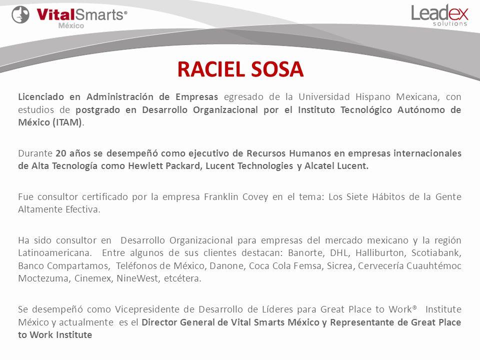 RACIEL SOSA Licenciado en Administración de Empresas egresado de la Universidad Hispano Mexicana, con estudios de postgrado en Desarrollo Organizacion