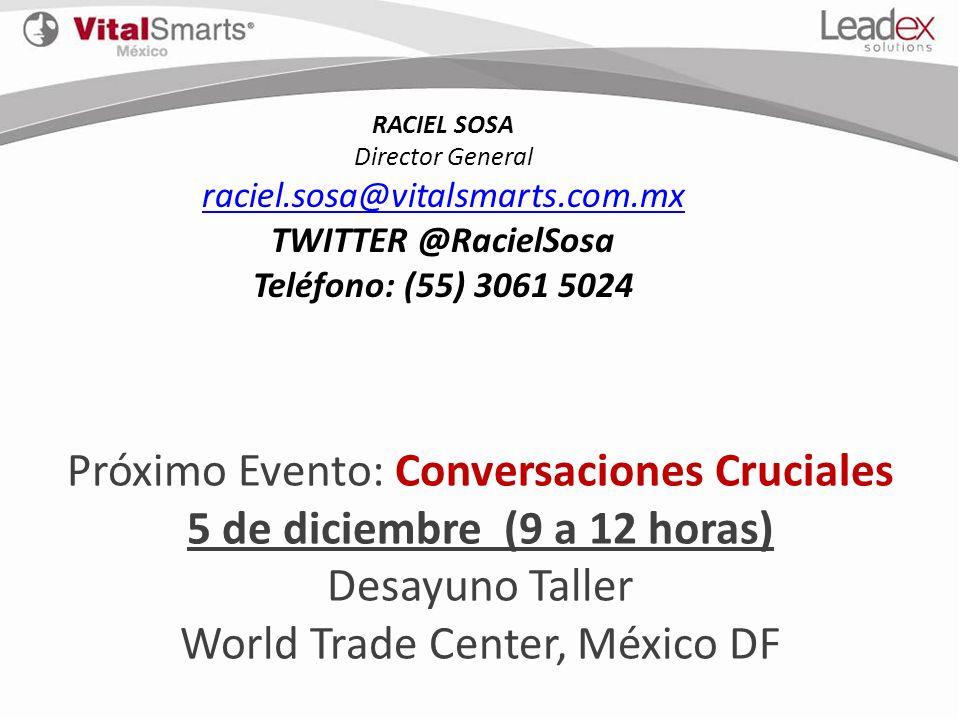RACIEL SOSA Director General raciel.sosa@vitalsmarts.com.mx TWITTER @RacielSosa Teléfono: (55) 3061 5024 Próximo Evento: Conversaciones Cruciales 5 de