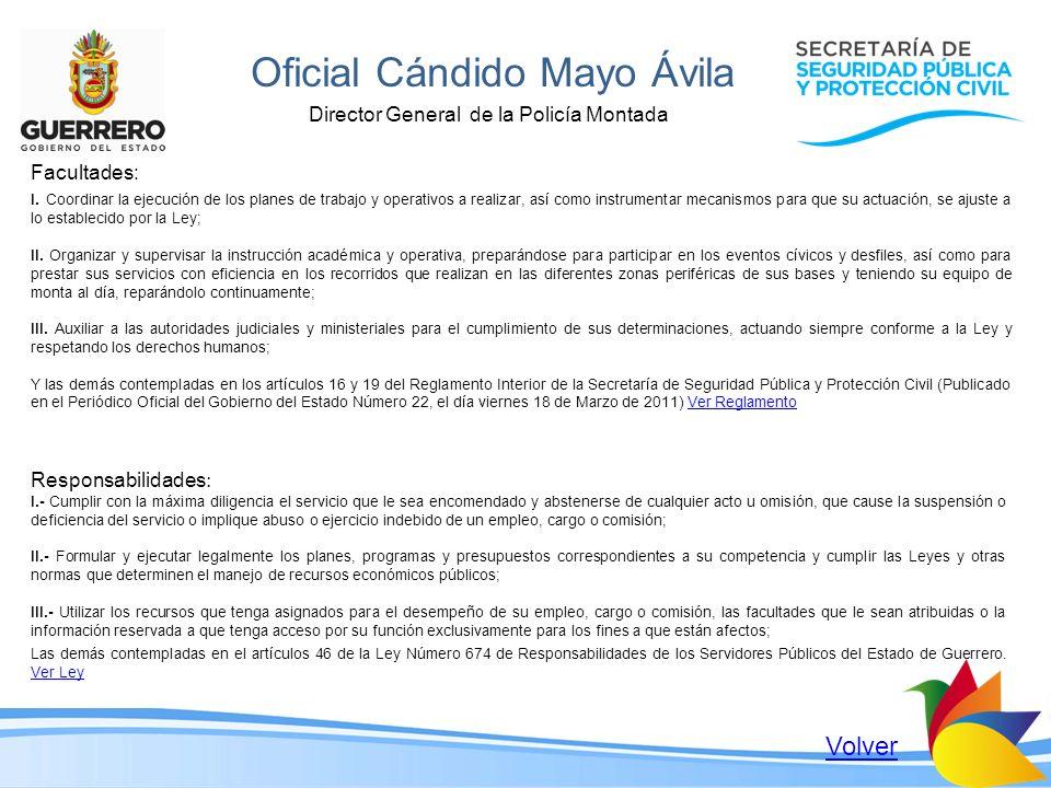 Oficial Cándido Mayo Ávila Director General de la Policía Montada Facultades: I. Coordinar la ejecución de los planes de trabajo y operativos a realiz