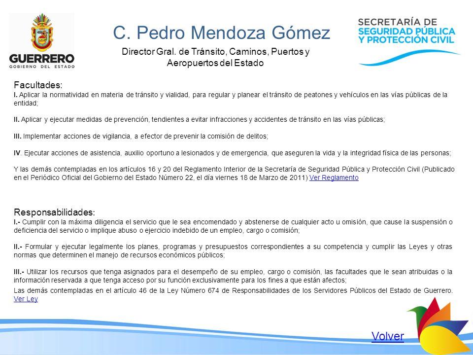C. Pedro Mendoza Gómez Director Gral. de Tránsito, Caminos, Puertos y Aeropuertos del Estado Facultades: I. Aplicar la normatividad en materia de trán