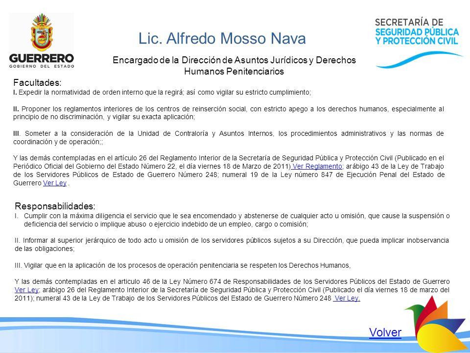 Lic. Alfredo Mosso Nava Encargado de la Dirección de Asuntos Jurídicos y Derechos Humanos Penitenciarios Facultades: I. Expedir la normatividad de ord