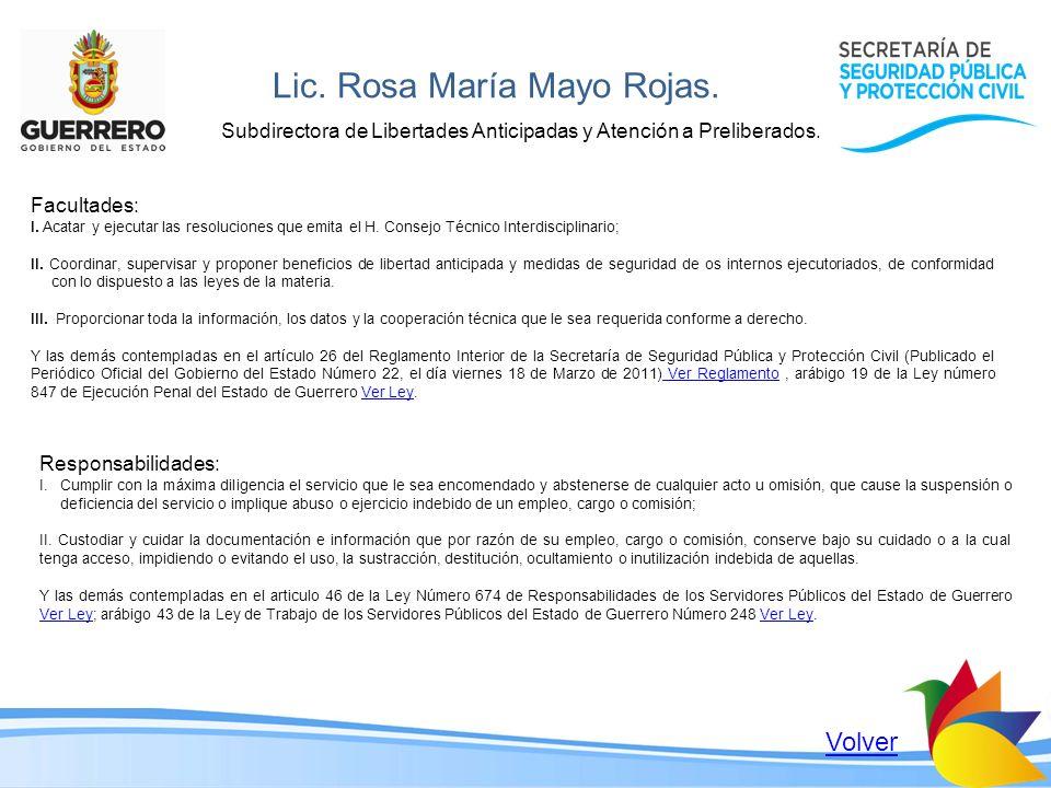 Lic. Rosa María Mayo Rojas. Subdirectora de Libertades Anticipadas y Atención a Preliberados. Facultades: I. Acatar y ejecutar las resoluciones que em