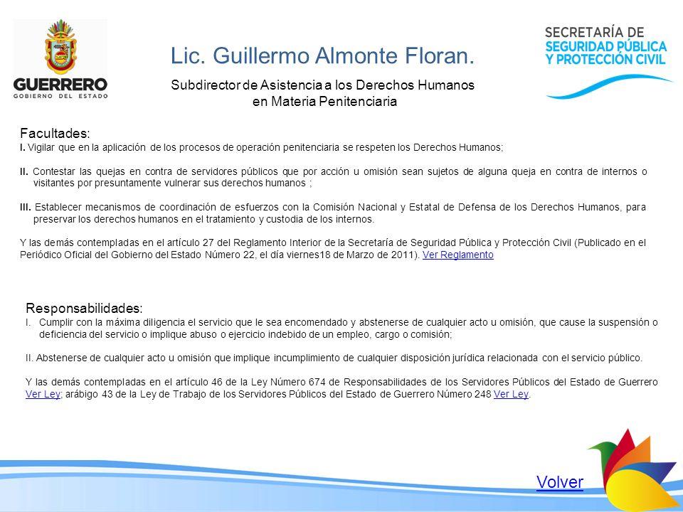 Lic. Guillermo Almonte Floran. Subdirector de Asistencia a los Derechos Humanos en Materia Penitenciaria Facultades: I. Vigilar que en la aplicación d