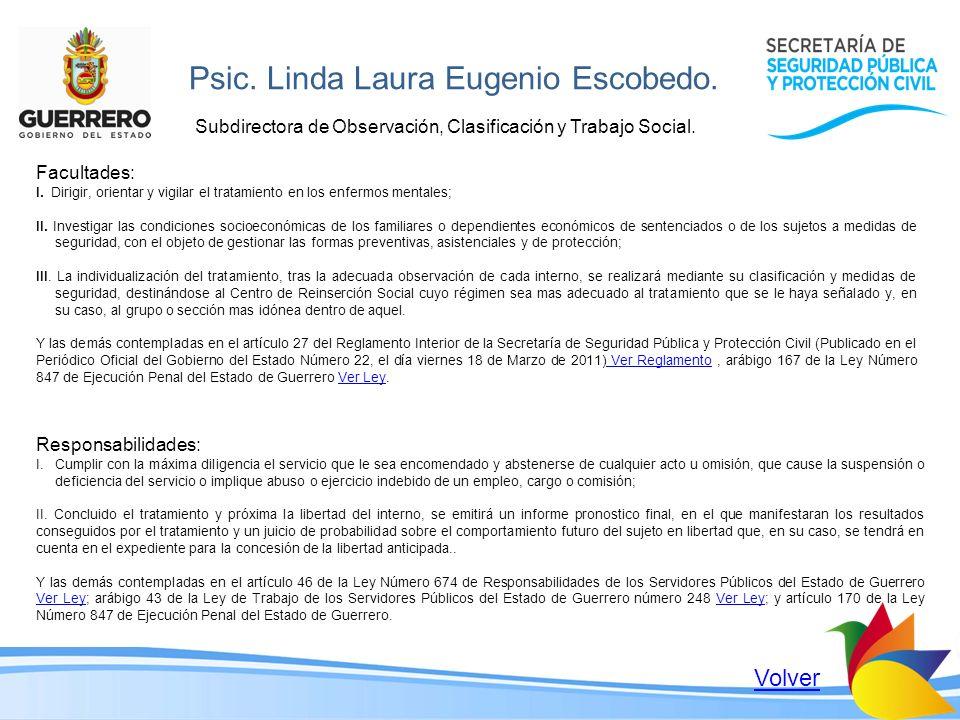 Psic. Linda Laura Eugenio Escobedo. Subdirectora de Observación, Clasificación y Trabajo Social. Volver Responsabilidades: I.Cumplir con la máxima dil