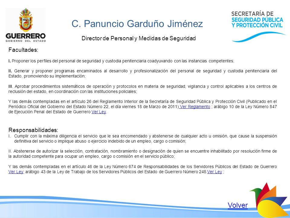 C. Panuncio Garduño Jiménez Director de Personal y Medidas de Seguridad Facultades: I. Proponer los perfiles del personal de seguridad y custodia peni