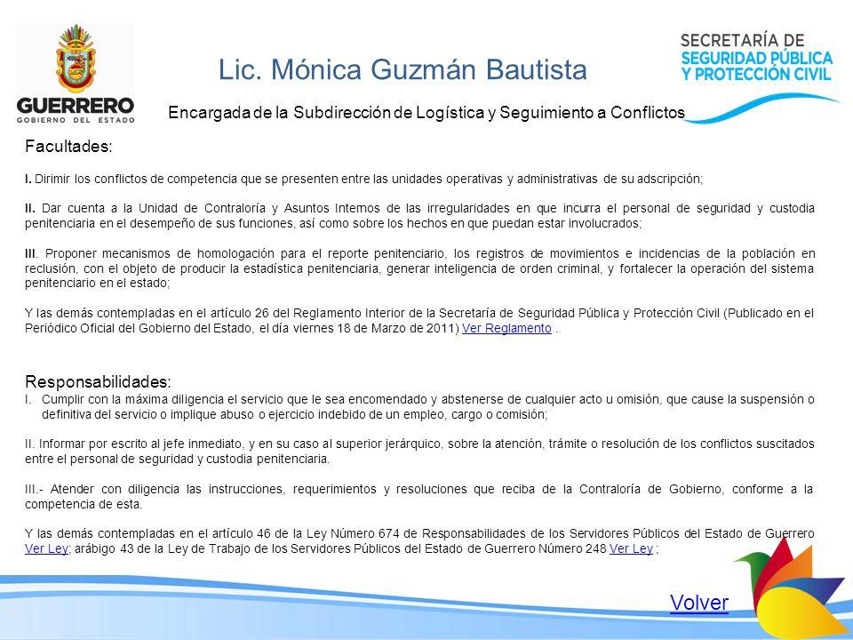 Lic. Mónica Guzmán Bautista Encargada de la Subdirección de Logística y Seguimiento a Conflictos Facultades: I. Dirimir los conflictos de competencia
