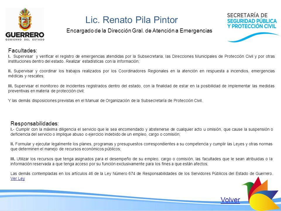 Lic. Renato Pila Pintor Encargado de la Dirección Gral. de Atención a Emergencias Facultades: I. Supervisar y verificar el registro de emergencias ate