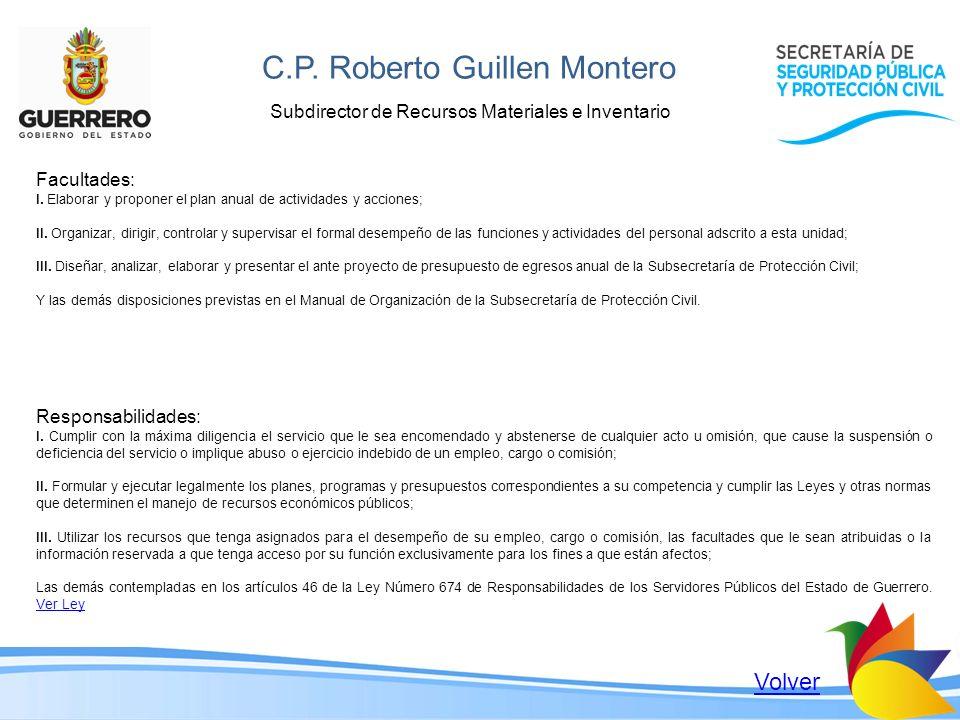 C.P. Roberto Guillen Montero Subdirector de Recursos Materiales e Inventario Facultades: I. Elaborar y proponer el plan anual de actividades y accione