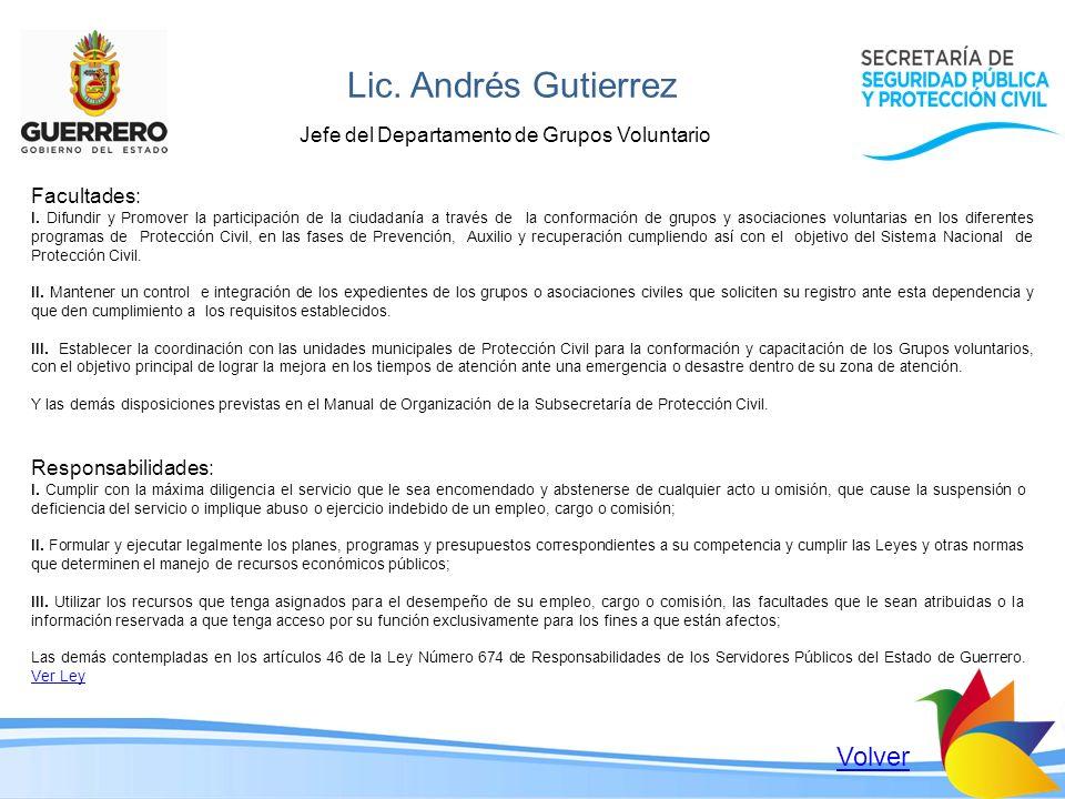 Lic. Andrés Gutierrez Jefe del Departamento de Grupos Voluntario Facultades: I. Difundir y Promover la participación de la ciudadanía a través de la c