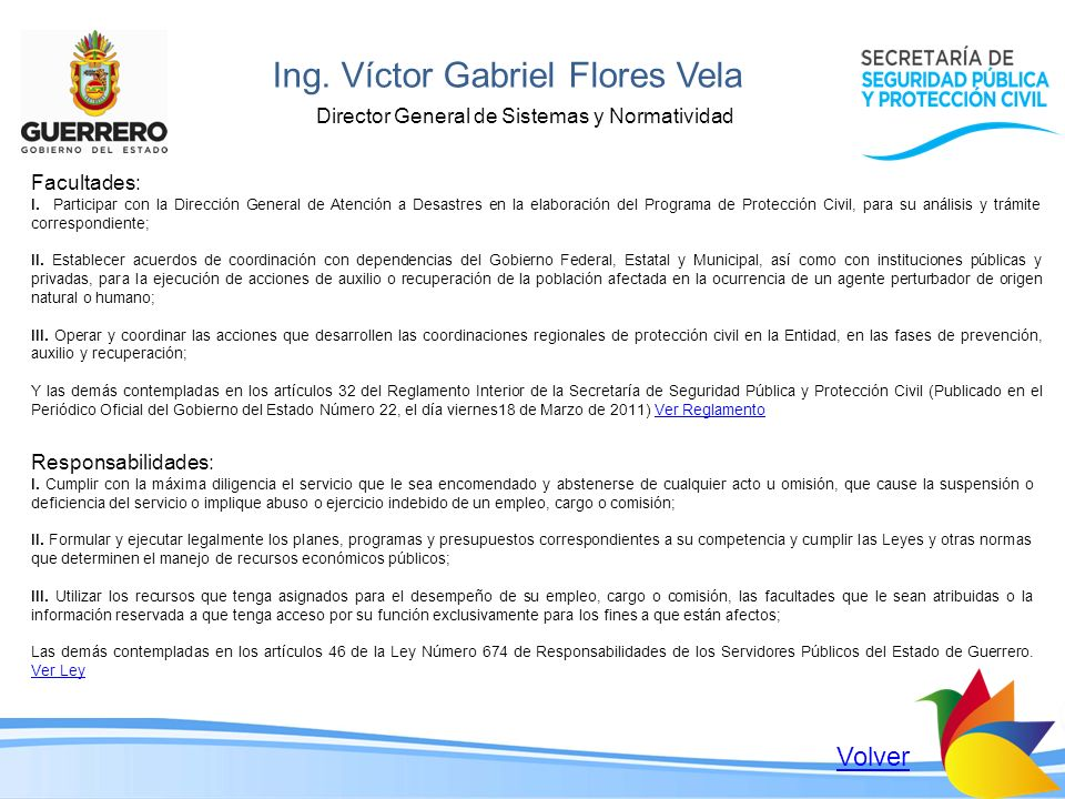 Ing. Víctor Gabriel Flores Vela Director General de Sistemas y Normatividad Facultades: I. Participar con la Dirección General de Atención a Desastres