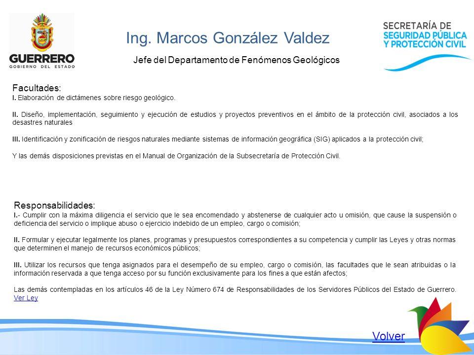 Ing. Marcos González Valdez Jefe del Departamento de Fenómenos Geológicos Facultades: I. Elaboración de dictámenes sobre riesgo geológico. II. Diseño,