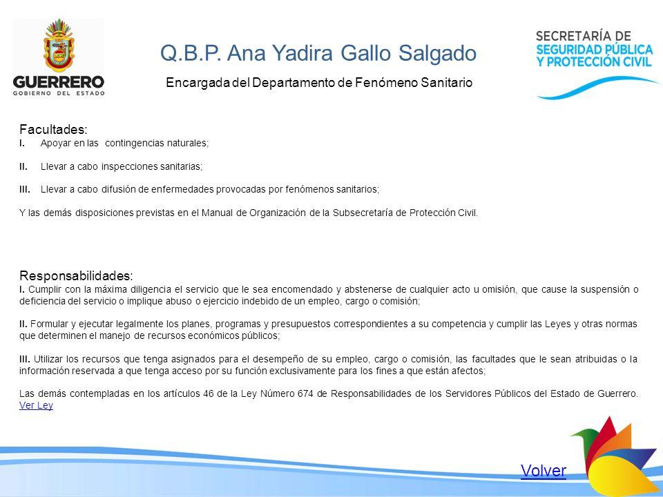 Q.B.P. Ana Yadira Gallo Salgado Encargada del Departamento de Fenómeno Sanitario Facultades: I. Apoyar en las contingencias naturales; II. Llevar a ca