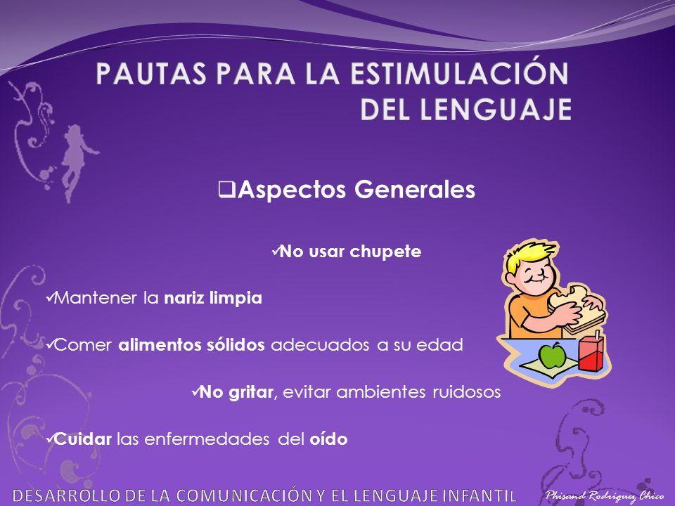 Phisand Rodríguez Chico Aspectos Generales No usar chupete Mantener la nariz limpia Comer alimentos sólidos adecuados a su edad No gritar, evitar ambi