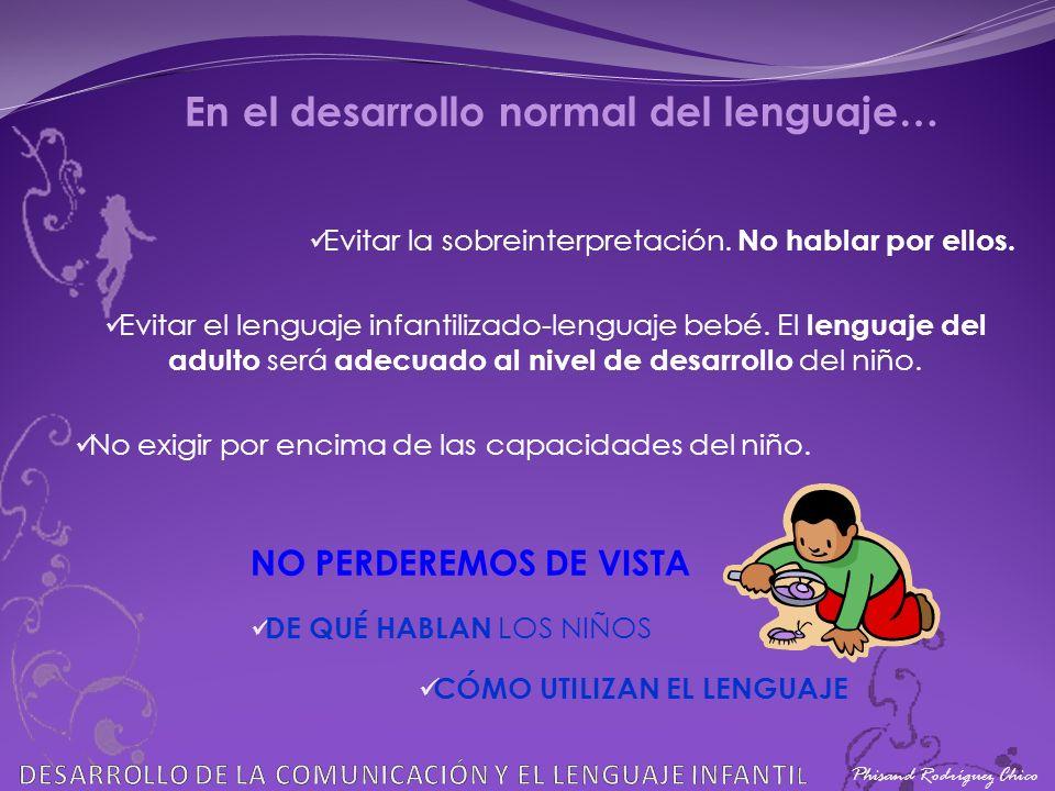 Phisand Rodríguez Chico En el desarrollo normal del lenguaje… Evitar la sobreinterpretación. No hablar por ellos. Evitar el lenguaje infantilizado-len