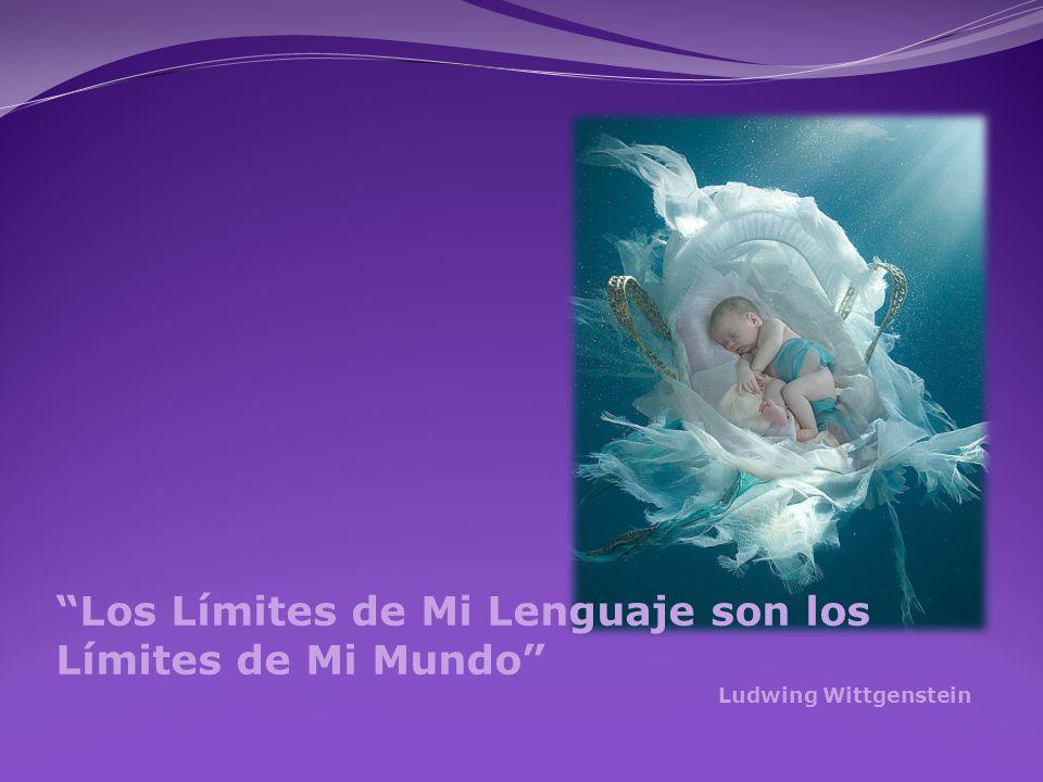 Los Límites de Mi Lenguaje son los Límites de Mi Mundo Ludwing Wittgenstein