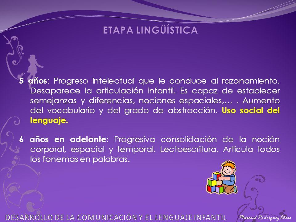 Phisand Rodríguez Chico 5 años : Progreso intelectual que le conduce al razonamiento. Desaparece la articulación infantil. Es capaz de establecer seme