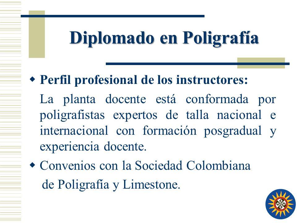Perfil profesional de los instructores: La planta docente está conformada por poligrafistas expertos de talla nacional e internacional con formación posgradual y experiencia docente.