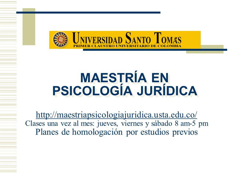 MAESTRÍA EN PSICOLOGÍA JURÍDICA http://maestriapsicologiajuridica.usta.edu.co/ Clases una vez al mes: jueves, viernes y sábado 8 am-5 pm Planes de homologación por estudios previos