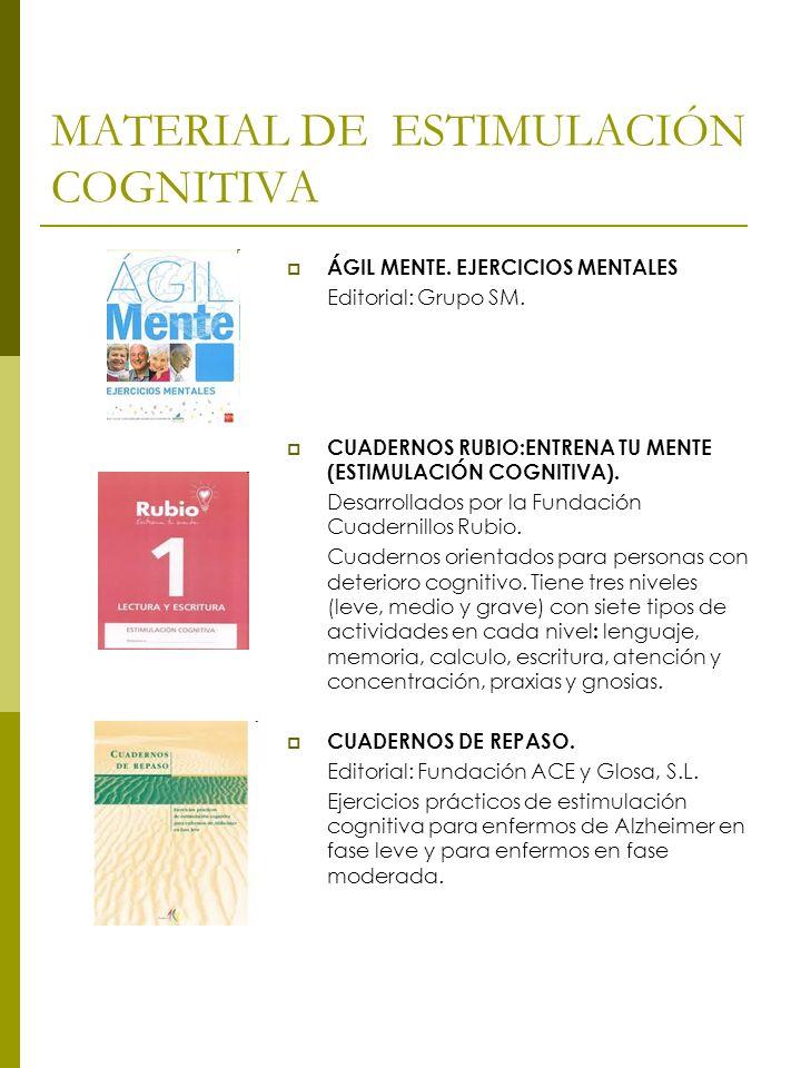 MATERIAL DE ESTIMULACIÓN COGNITIVA ÁGIL MENTE. EJERCICIOS MENTALES Editorial: Grupo SM. CUADERNOS RUBIO:ENTRENA TU MENTE (ESTIMULACIÓN COGNITIVA). Des