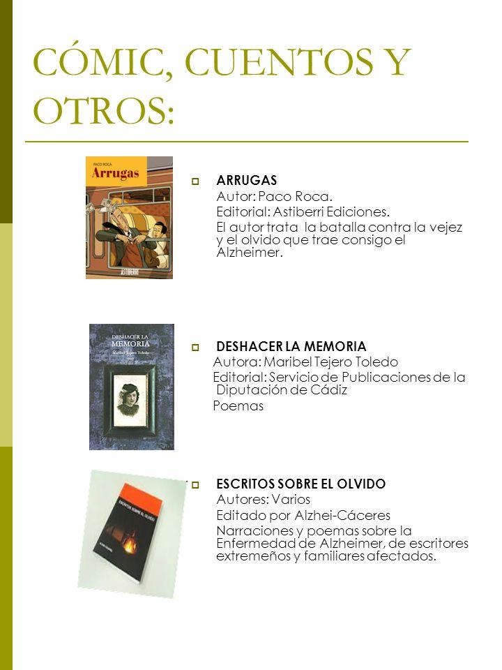 CÓMIC, CUENTOS Y OTROS: ARRUGAS Autor: Paco Roca. Editorial: Astiberri Ediciones. El autor trata la batalla contra la vejez y el olvido que trae consi