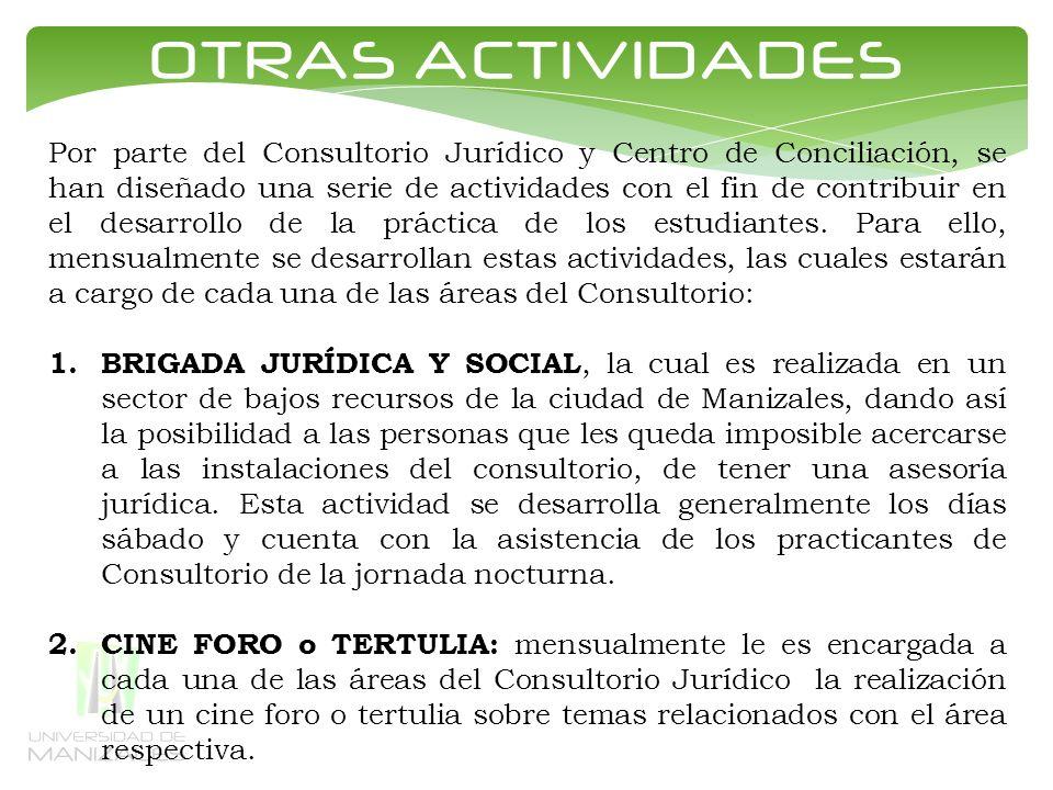OTRAS ACTIVIDADES Por parte del Consultorio Jurídico y Centro de Conciliación, se han diseñado una serie de actividades con el fin de contribuir en el desarrollo de la práctica de los estudiantes.