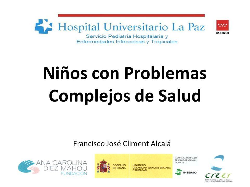 Niños con Problemas Complejos de Salud Francisco José Climent Alcalá Niños con Problemas Complejos de Salud