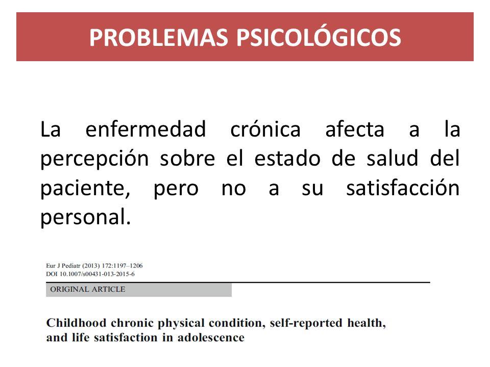 La enfermedad crónica afecta a la percepción sobre el estado de salud del paciente, pero no a su satisfacción personal. PROBLEMAS PSICOLÓGICOS