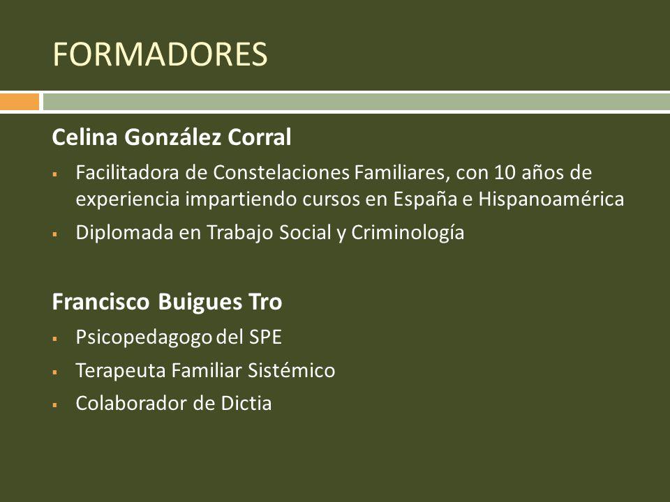 FORMADORES Celina González Corral Facilitadora de Constelaciones Familiares, con 10 años de experiencia impartiendo cursos en España e Hispanoamérica