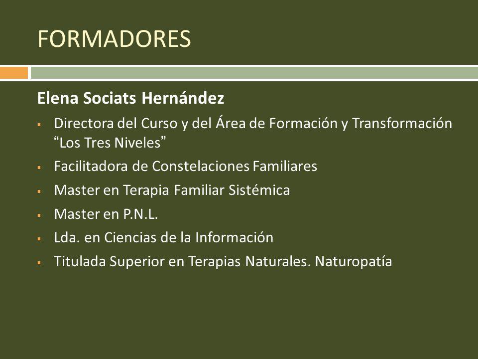 FORMADORES Elena Sociats Hernández Directora del Curso y del Área de Formación y TransformaciónLos Tres Niveles Facilitadora de Constelaciones Familia