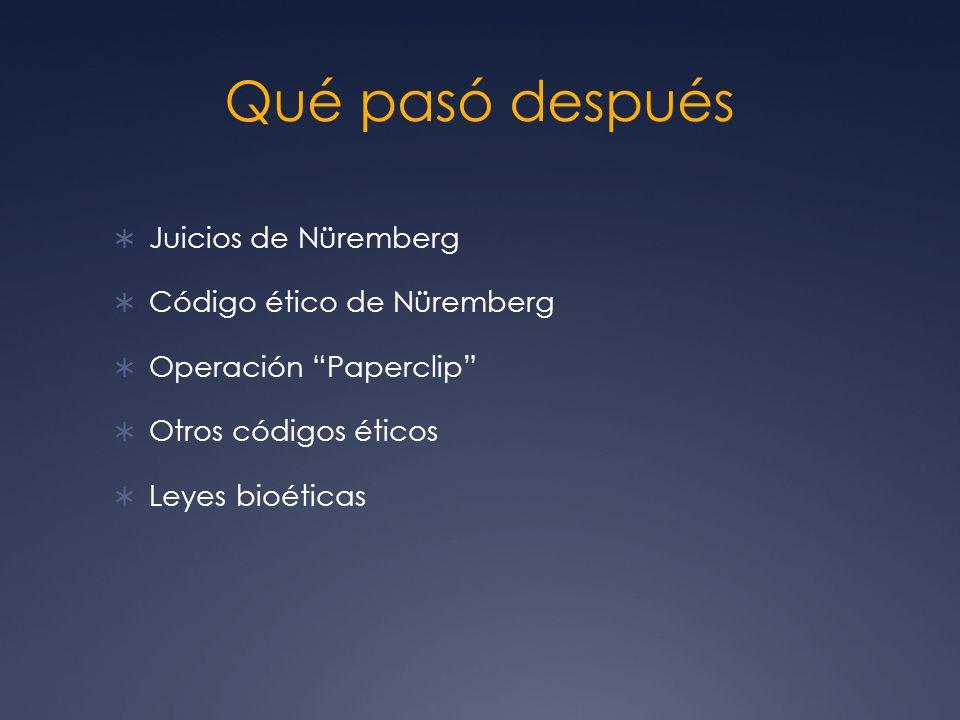 Qué pasó después Juicios de Nüremberg Código ético de Nüremberg Operación Paperclip Otros códigos éticos Leyes bioéticas