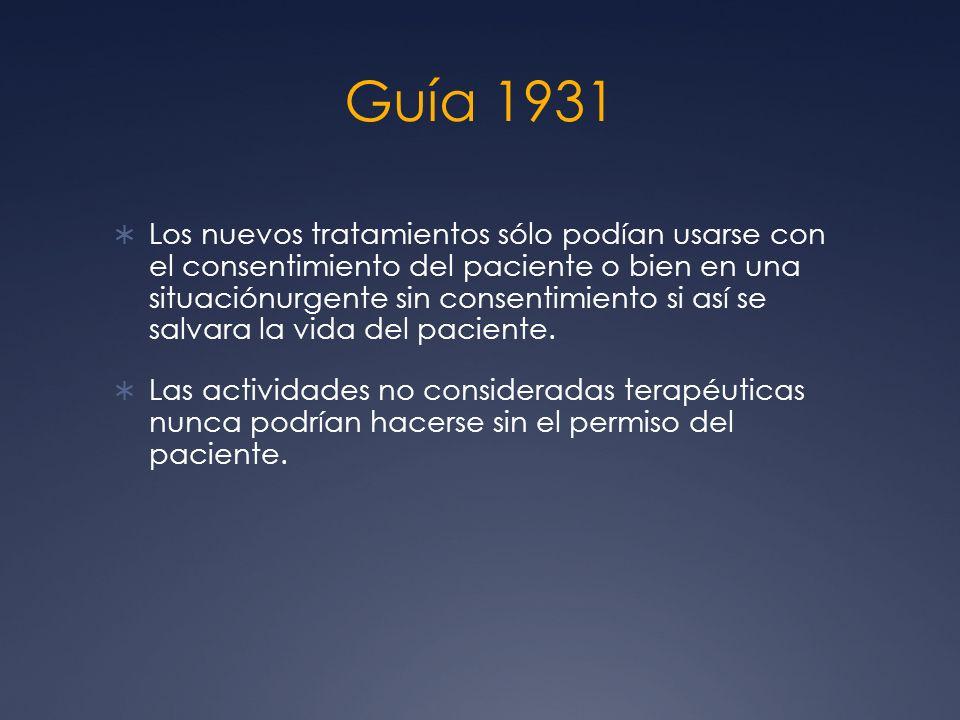 Guía 1931 Los nuevos tratamientos sólo podían usarse con el consentimiento del paciente o bien en una situaciónurgente sin consentimiento si así se salvara la vida del paciente.
