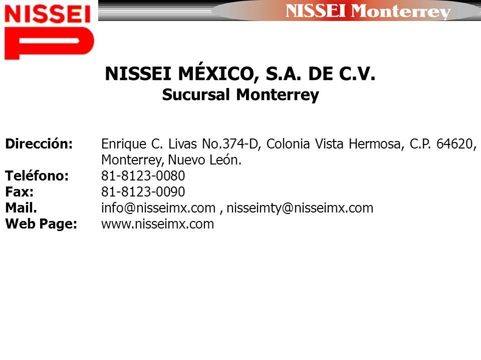 NISSEI MÉXICO, S.A. DE C.V. Sucursal Monterrey Dirección: Enrique C. Livas No.374-D, Colonia Vista Hermosa, C.P. 64620, Monterrey, Nuevo León. Teléfon