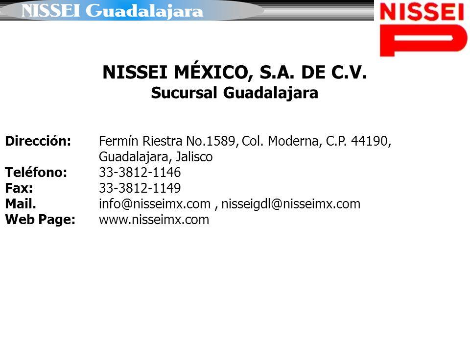 NISSEI MÉXICO, S.A. DE C.V. Sucursal Guadalajara Dirección: Fermín Riestra No.1589, Col. Moderna, C.P. 44190, Guadalajara, Jalisco Teléfono:33-3812-11