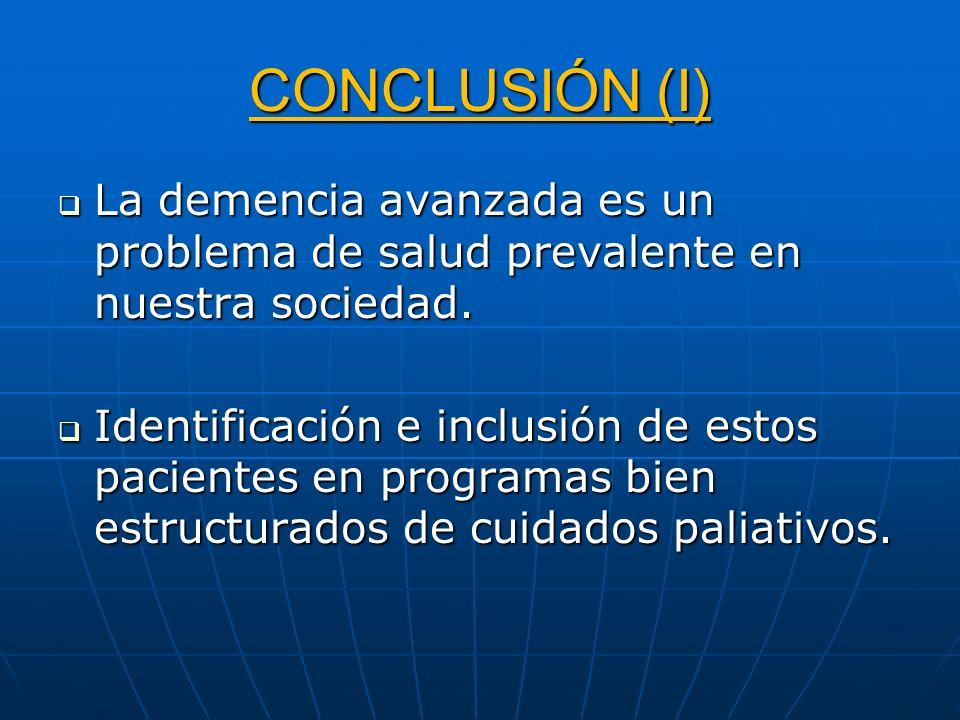 CONCLUSIÓN (I) La demencia avanzada es un problema de salud prevalente en nuestra sociedad. La demencia avanzada es un problema de salud prevalente en